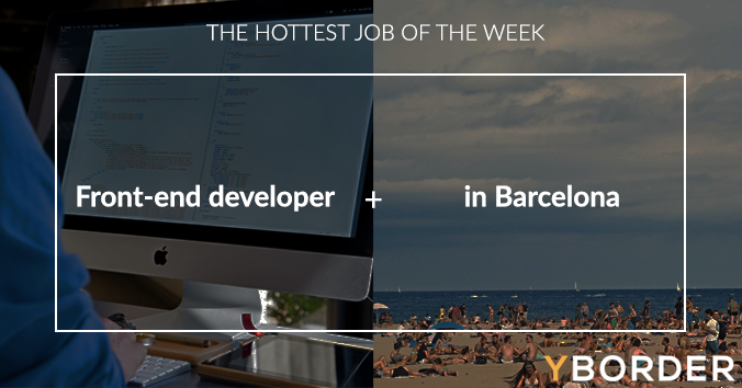 The hottest job of the week: Front-end developer + Barcelona